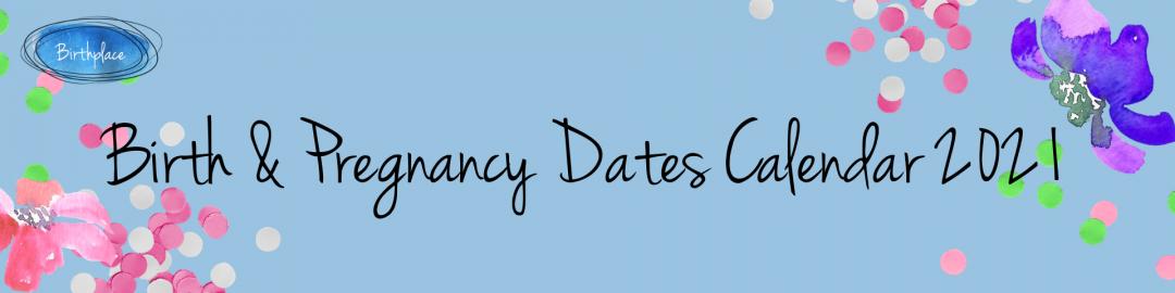 Birth & Pregnancy Dates Calendar 2021